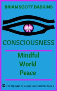 Consiousness - Mindful World Peace by Brian Scott Baskins