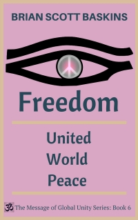 Freedom - United World Peace by Brian Scott Baskins