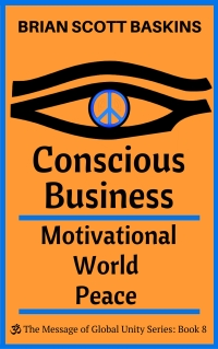 Conscious Business:  Motivational World Peace by Brian Scott Baskins