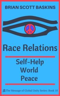 Race Relations:  Self-Help World Peace by Brian Scott Baskins
