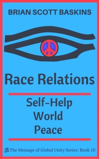 Race Relations:  Self-Help World Peace by Brian Scott Baskins